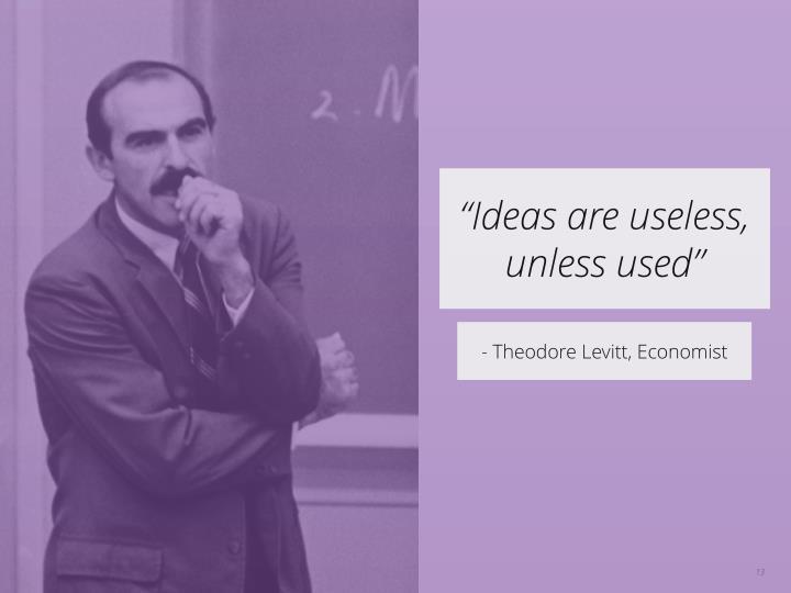 """Ideas are useless,"
