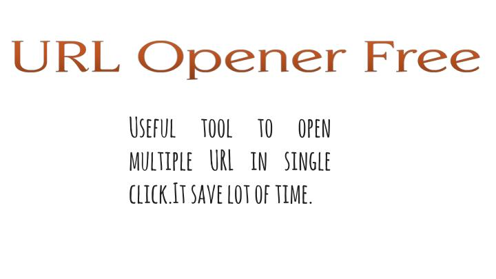 Useful tool to open multiple URL in single click.It save lot of time.