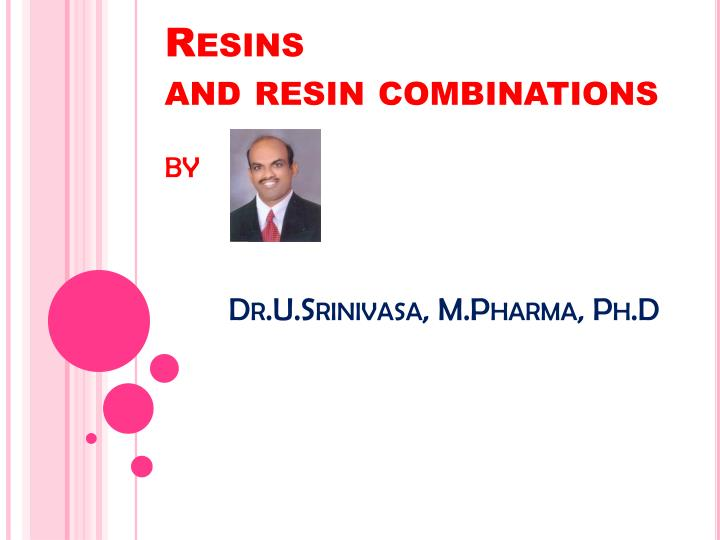 resins and resin combinations by dr u srinivasa m pharma ph d n.