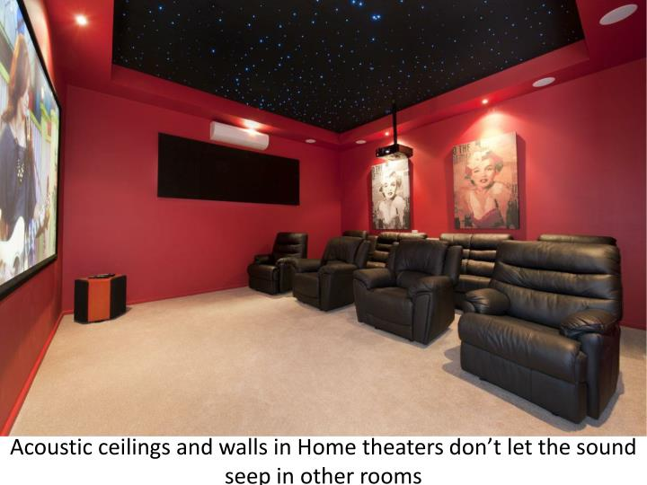 Acoustic ceilings and walls in Home theaters don't let the sound seep in other rooms