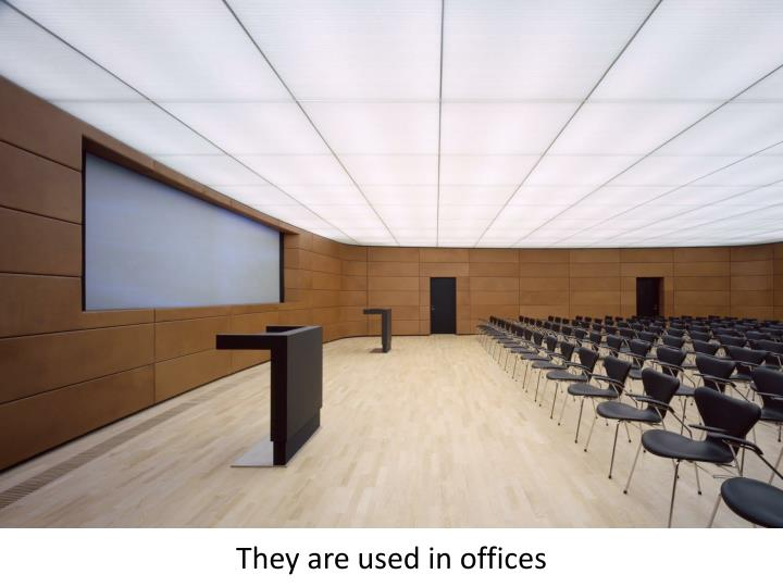 They are used in offices