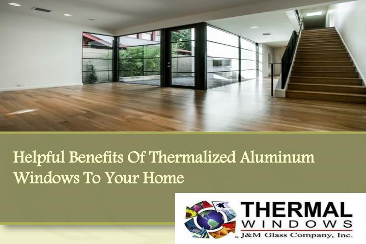 helpful benefits of thermalized aluminum windows to your home n.