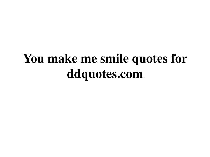 you make me smile quotes for ddquotes com n.