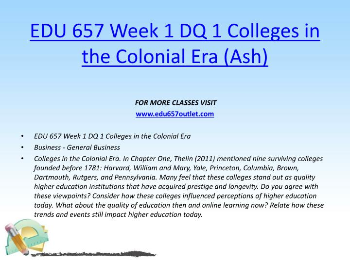 EDU 657 Week 1 DQ 1 Colleges in the Colonial Era (Ash)