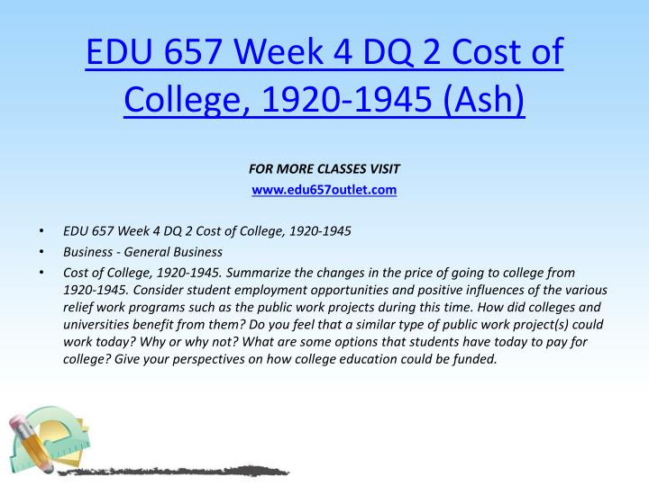 EDU 657 Week 4 DQ 2 Cost of College, 1920-1945 (Ash)