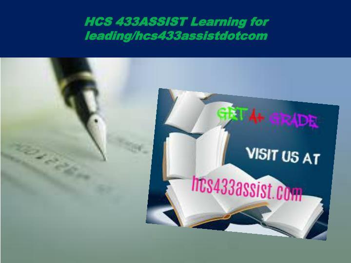 HCS 433ASSIST Learning for leading/hcs433assistdotcom
