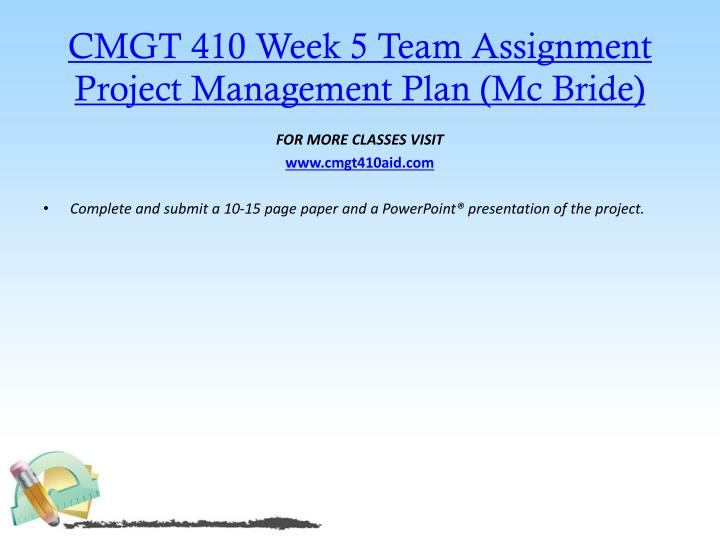 cmgt 410 week 4 project costing The allocation and cost of resources need to be carefully monitored if a project is to be delivered on-time and on-budget at a minimum this section will contain the following.
