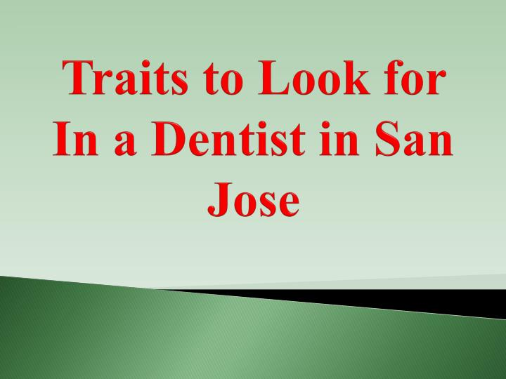 traits to look for in a dentist in san jose n.
