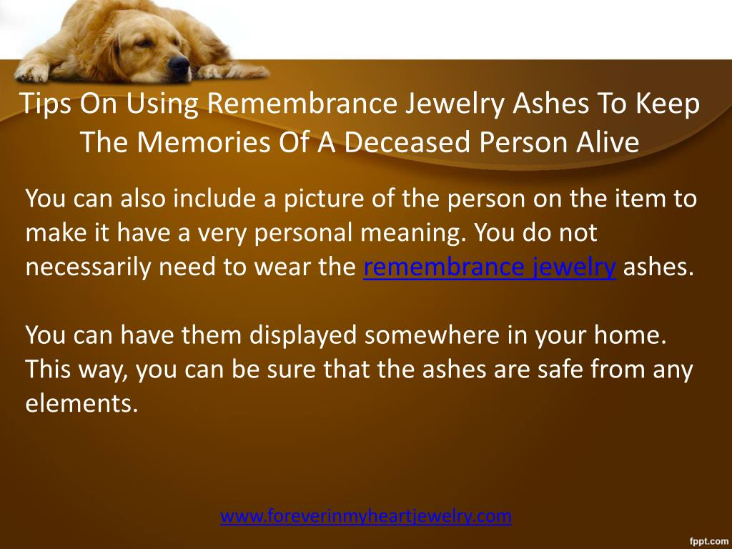 PPT - Tips on Using Remembrance Jewelry Ashes to Keep the Memories