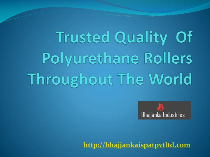 trusted quality of polyurethane rollers throughout the world n.