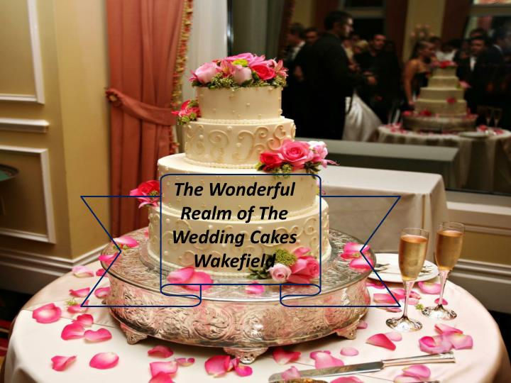 PPT The Wonderful Realm Of The Wedding Cakes Wakefield - Wedding Cakes In Wakefield