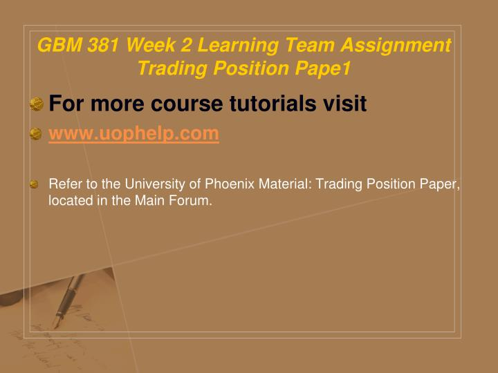 GBM 381 Week 2 Learning Team Assignment Trading Position Pape1