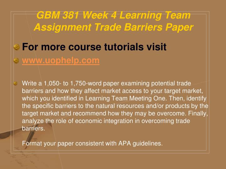 GBM 381 Week 4 Learning Team Assignment Trade Barriers Paper