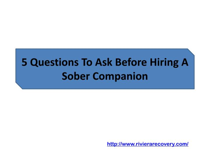 5 questions to ask before hiring a sober companion
