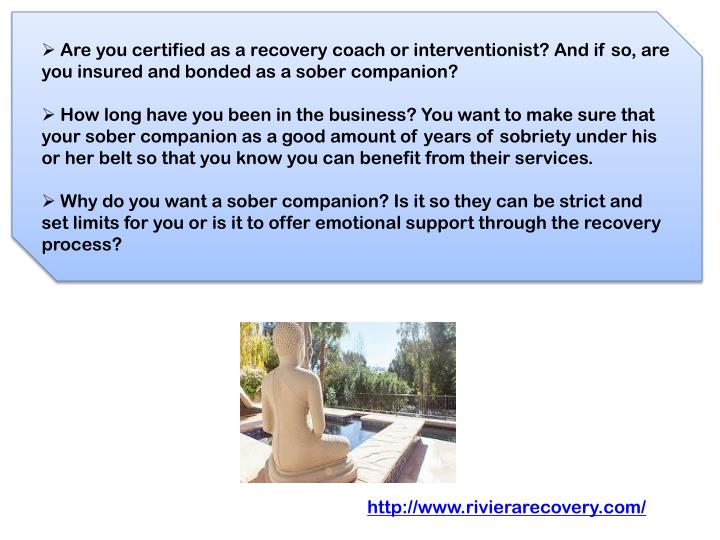 Are you certified as a recovery coach or interventionist? And if so, are you insured and bonded as ...