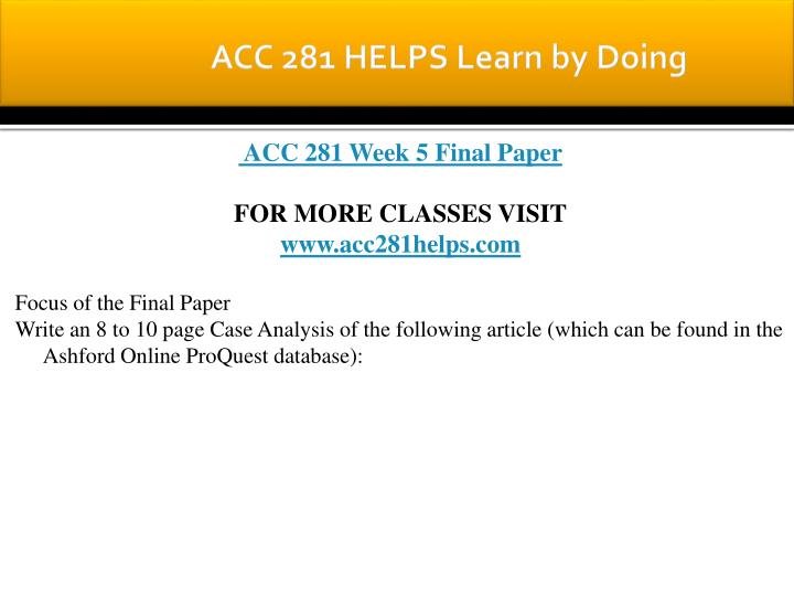 acc 281 wk 5 paper Acc 281 week 5 final paper focus of the final paper write an 8 to 10 page case analysis of the following article (which can be found in the ashford online proquest database): souza, m & mccarty, b (2007.