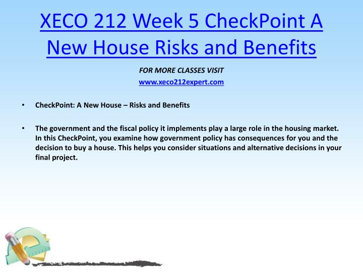 xeco 219 final project a new house Xeco 212 week 9 a new house – decision review the final project criteria in appendix a write a 1,750- to 2,450-word word paper in which you decide whether to.