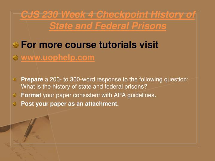 CJS 230 Week 4 Checkpoint History of State and Federal Prisons