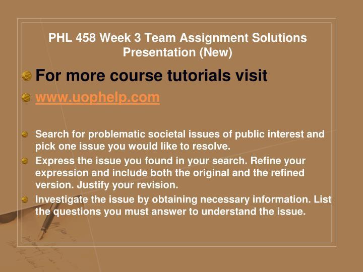 PHL 458 Week 3 Team Assignment Solutions Presentation (New)