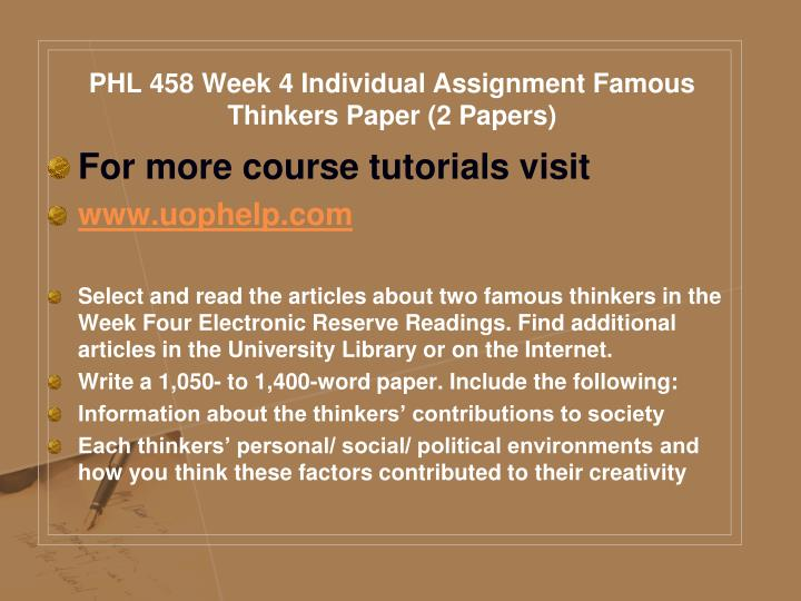 PHL 458 Week 4 Individual Assignment Famous Thinkers Paper (2 Papers)