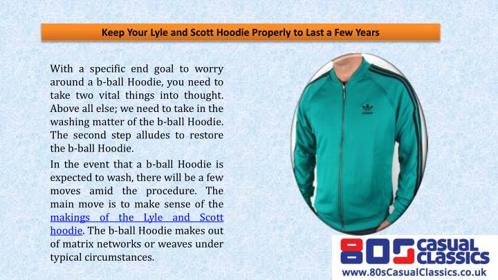 Keep your lyle and scott hoodie properly to last a few years