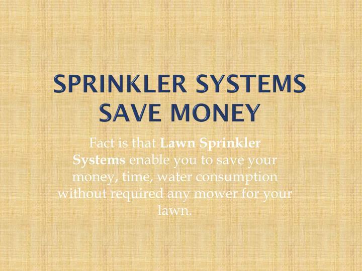 Sprinkler systems save money