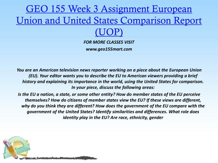 GEO 155 Week 3 Assignment European Union and United States Comparison Report (UOP)