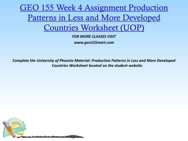 GEO 155 Week 4 Assignment Production Patterns in Less and More Developed Countries Worksheet (UOP)