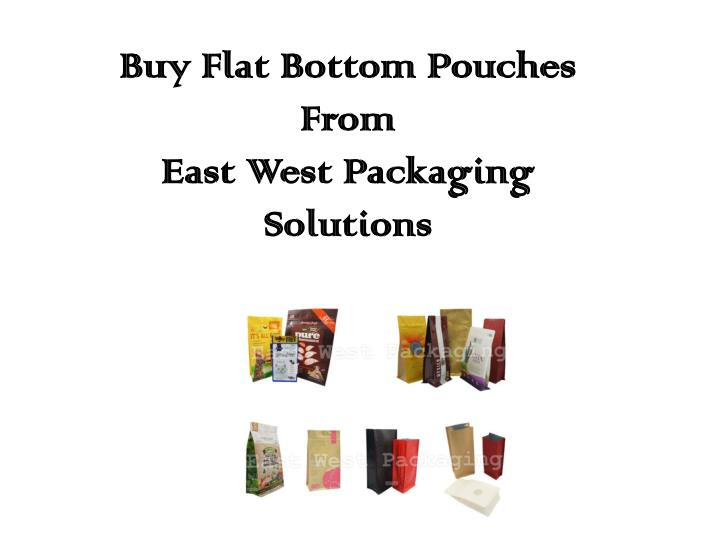 Buy flat bottom p ouches from east west packaging solutions