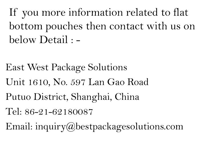 If you more information related to flat bottom pouches then contact with us on below Detail : -