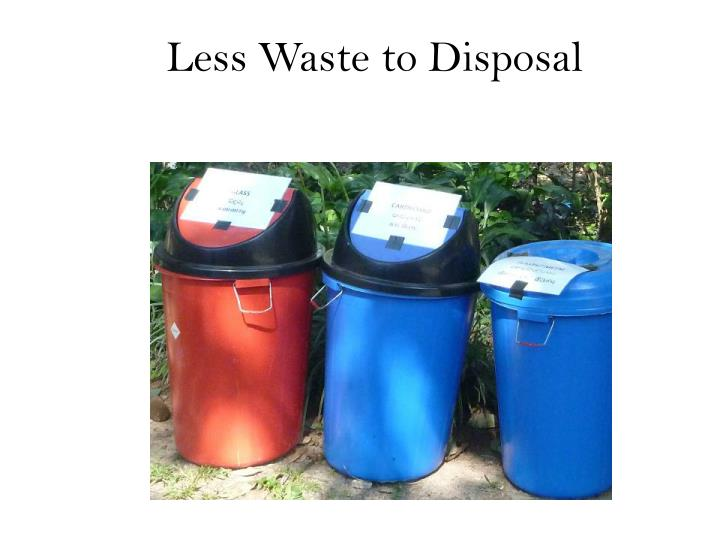 Less Waste to Disposal