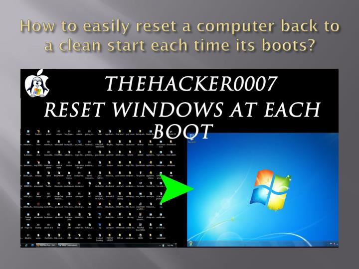 How to easily reset a computer back to a clean start each time its boots