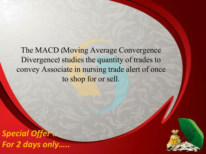 The MACD (Moving Average Convergence Divergence) studies the quantity of trades to convey Associate in nursing trade alert of once to shop for or sell.