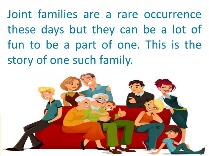 Joint families are a rare occurrence these days but they can be a lot of fun to be a part of one. Th...