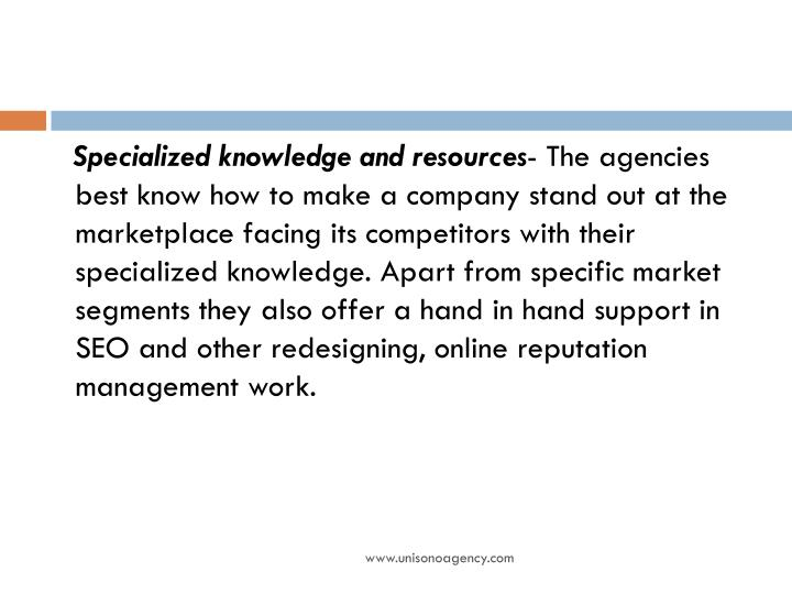 Specialized knowledge and resources