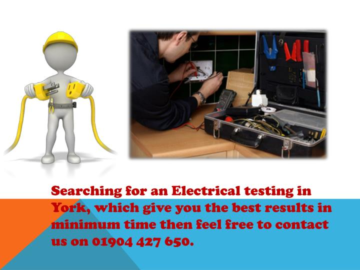 Searching for an Electrical testing in York, which give you the best results in minimum time then fe...