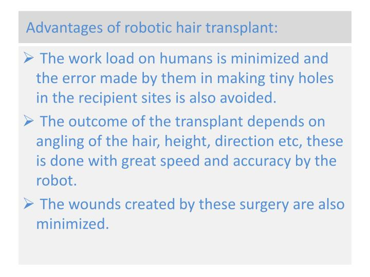 advantages of robotics The advantages of robots cost: the most obvious advantage of robots is their cost robots are cheaper than most human counterparts, and their costs are still decreasing abilities: robotic abilities, what robots can do, are now extremely vast and growing productivity: robots do not tire and can work very long hours without service or.
