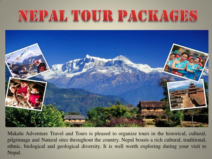 Makalu Adventure Travel and Tours is pleased to organize tours in the historical, cultural,