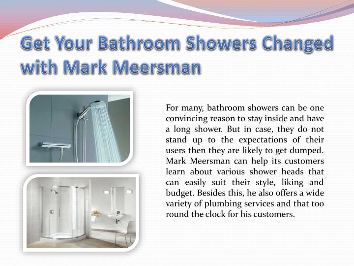 Get your bathroom showers changed with mark meersman