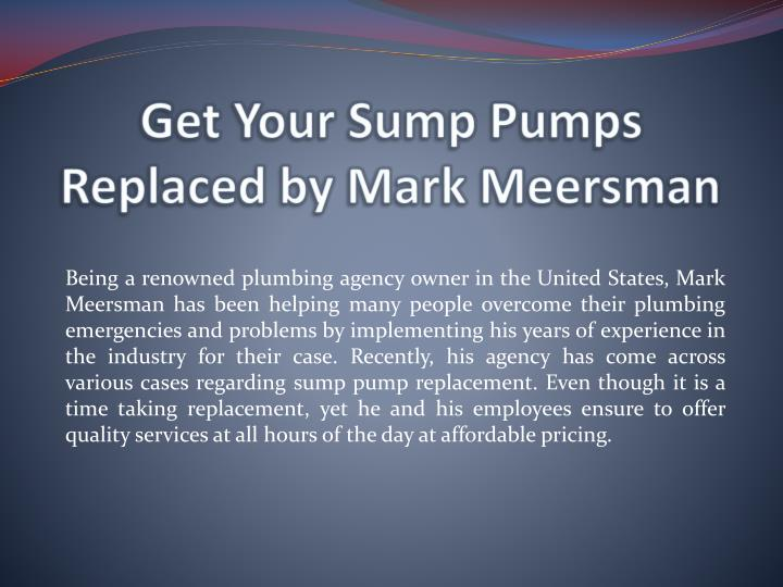 Get your sump pumps replaced by mark meersman