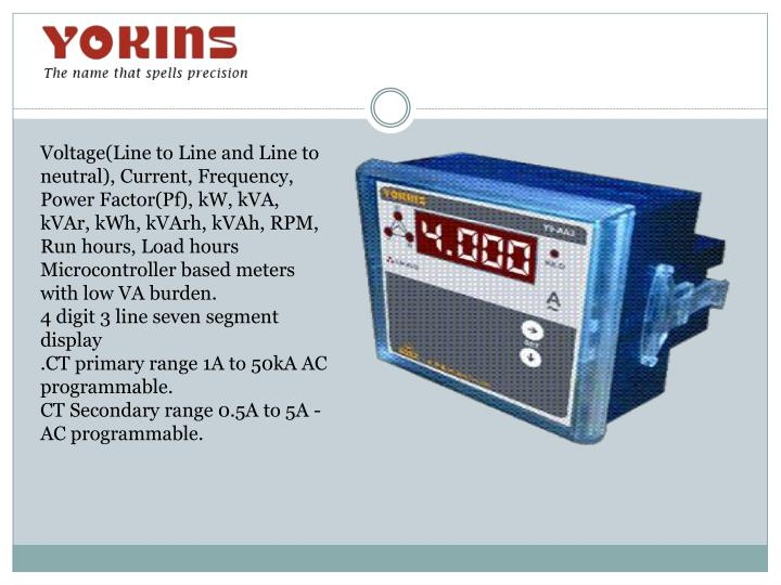 Voltage(Line to Line and Line to neutral), Current, Frequency, Power Factor(Pf), kW, kVA,