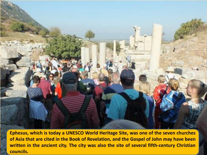 Ephesus, which is today a UNESCO World Heritage Site, was one of the seven churches of Asia that are cited in the Book of Revelation, and the Gospel of John may have been written in the ancient city. The city was also the site of several fifth-century Christian councils.