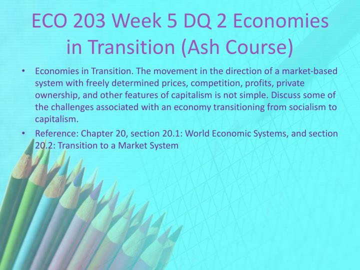 eco 203 week 5 dq 2 Eco 203 entire course in this archive file of eco 203 entire course you will find the next documents: eco 203 week 1 dq 1 economics systemsdoc eco 203 week 1 dq 2 role of governmentdoc eco 203 week 1 quizdoc eco 203 week 2 dq 1 the current state of the economy and unemploymentdocread more read more.