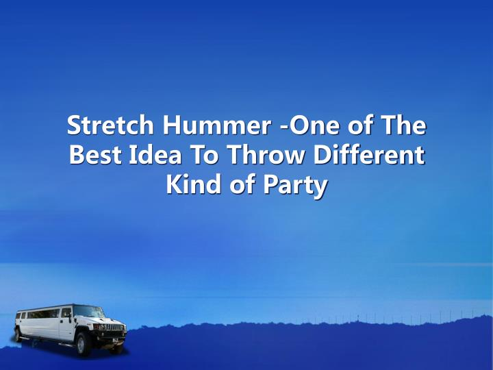 stretch hummer one of the best idea to throw different kind of party