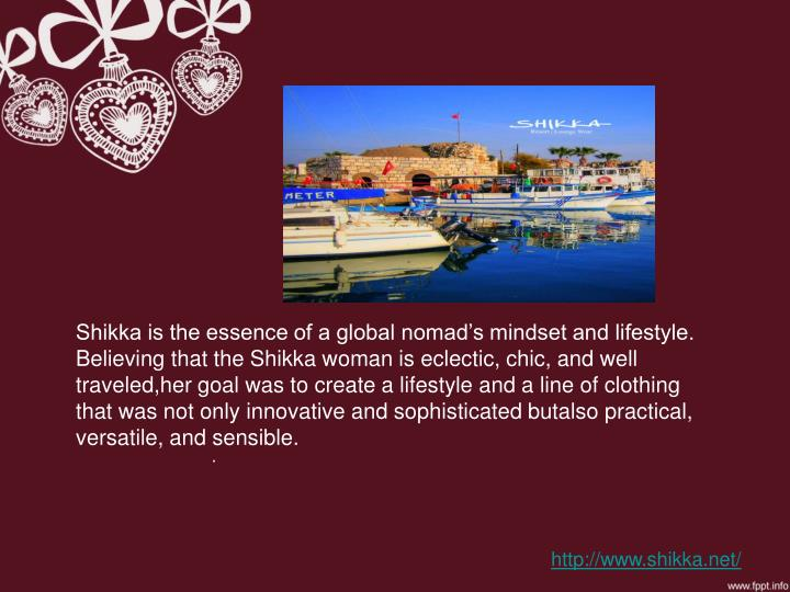 Shikka is the essence of a global nomad's mindset and lifestyle. Believing that the Shikka woman i...