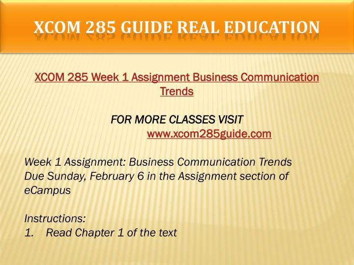 xcom 285 buisness communication trends Xcom 285 entire course xcom 285 week 1 individual assignment business communication trends xcom 285 week 9 final project business writing portfolio.