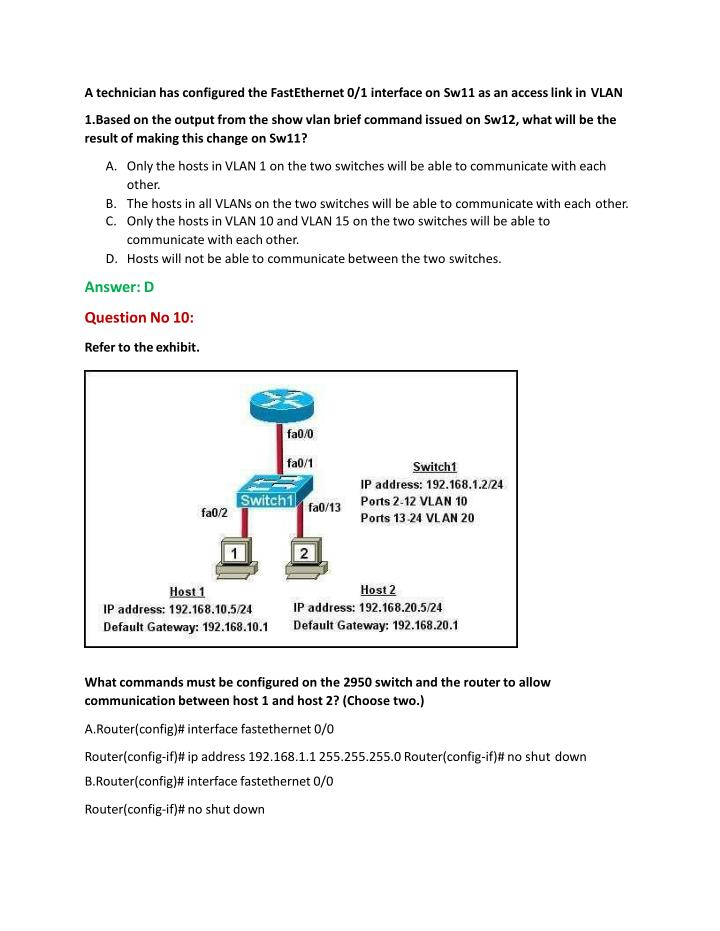 A technician has configured the FastEthernet 0/1 interface on Sw11 as an access link in VLAN