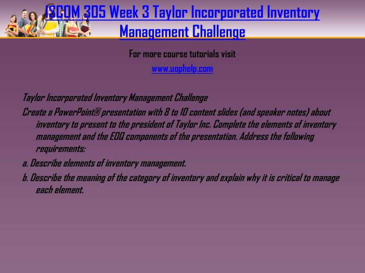ISCOM 305 Week 3 Taylor Incorporated Inventory Management Challenge