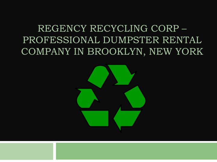 regency recycling corp professional dumpster rental company in brooklyn new york n.