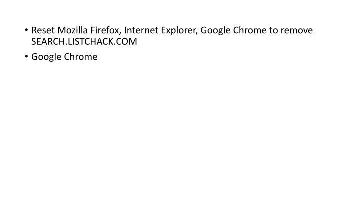 Reset Mozilla Firefox, Internet Explorer, Google Chrome to remove SEARCH.LISTCHACK.COM